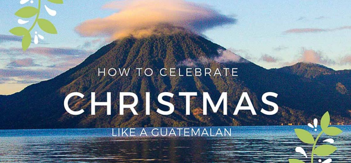 how to celebrate Christmas in Guatemala while travelling