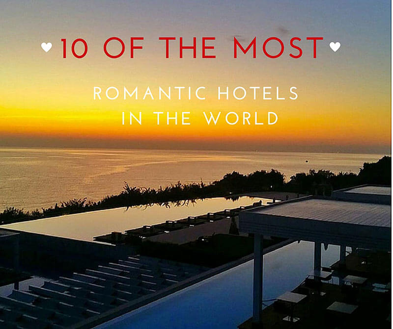 10 of the most romantic hotels in the world
