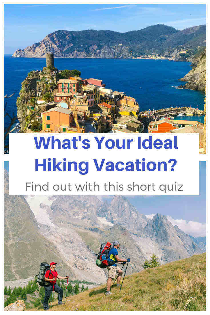 What's Your Ideal Hiking Vacation? Find out with this short quiz.  Everyone has a different idea of what makes for a perfect hiking vacation. Find yours in less than a minute and see which hiking trails you'll enjoy the most.