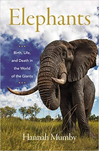 Elephants: Birth, Life and Death in the World of Giants by Hannah Mumby