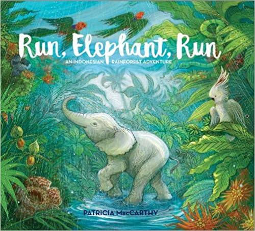 Run, Elephant, Run: An Indonesian Rainforest Adventure - Books about Elephants
